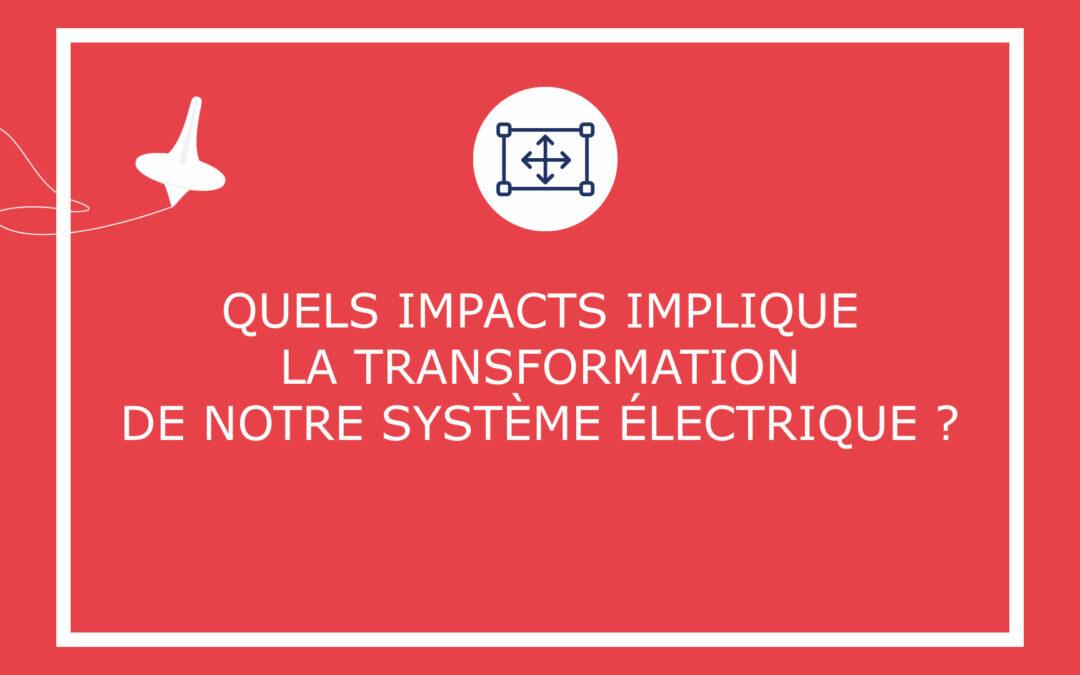 Quels impacts implique la transformation de notre système électrique ?