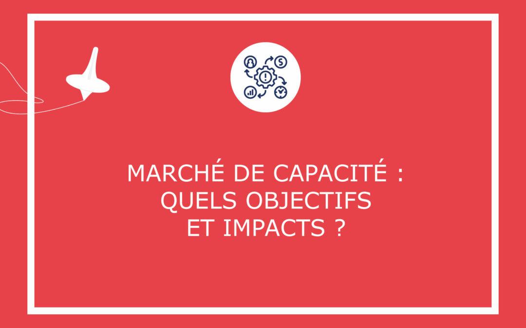 Marché de capacité : quels objectifs et impacts ?