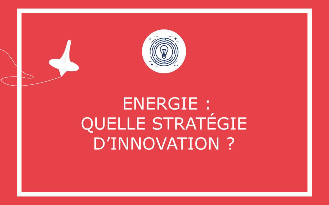 Energie : quelle stratégie d'innovation ?