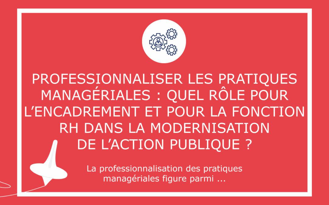 Professionnaliser les pratiques managériales : quel rôle pour l'encadrement et pour la fonction RH dans la modernisation de l'action publique ?