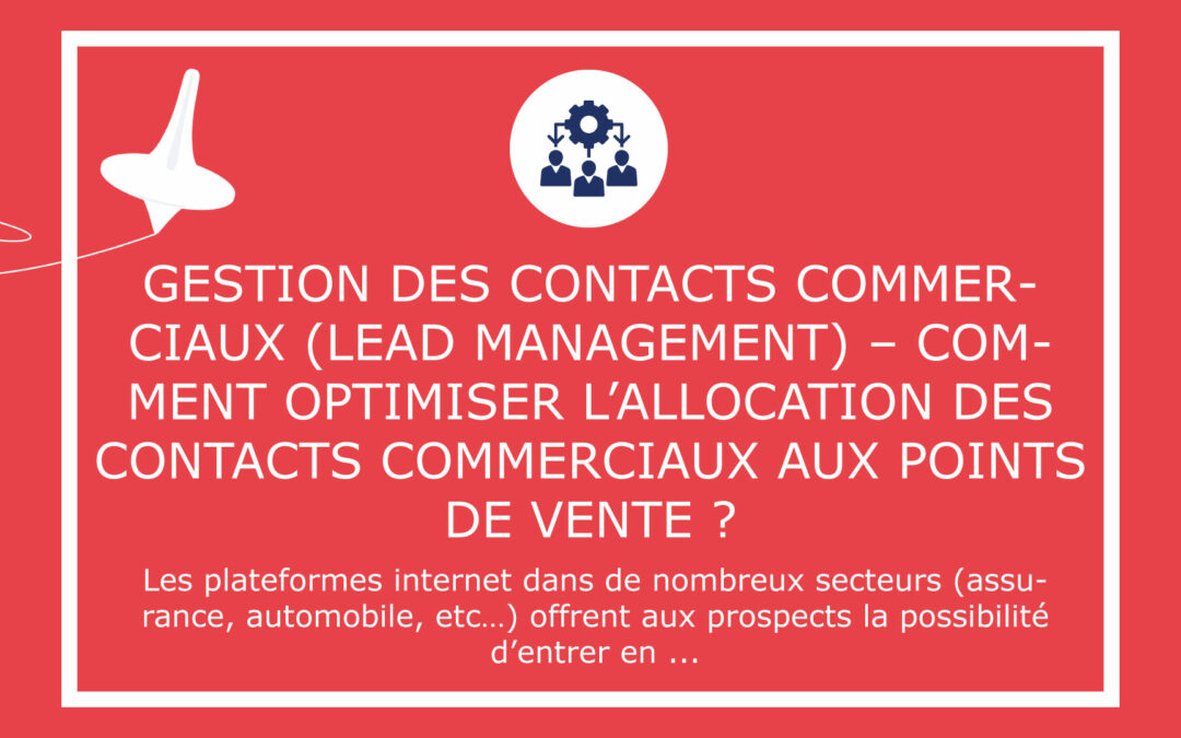 Gestion des contacts commerciaux (Lead Management) – Comment optimiser l'allocation des contacts commerciaux aux points de vente ?