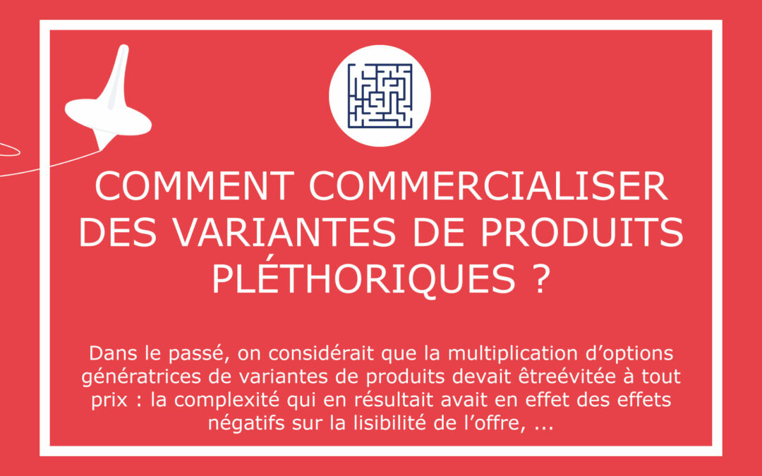 Comment commercialiser des variantes de produits pléthoriques ?