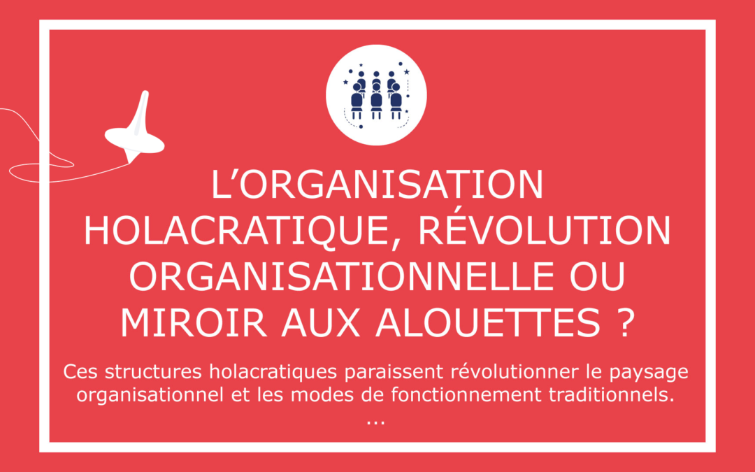 L'organisation holacratique, révolution organisationnelle ou miroir aux alouettes ?