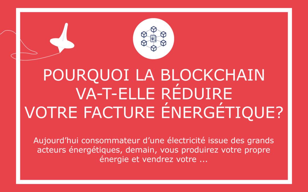 Pourquoi la Blockchain va-t-elle réduire votre facture énergétique?