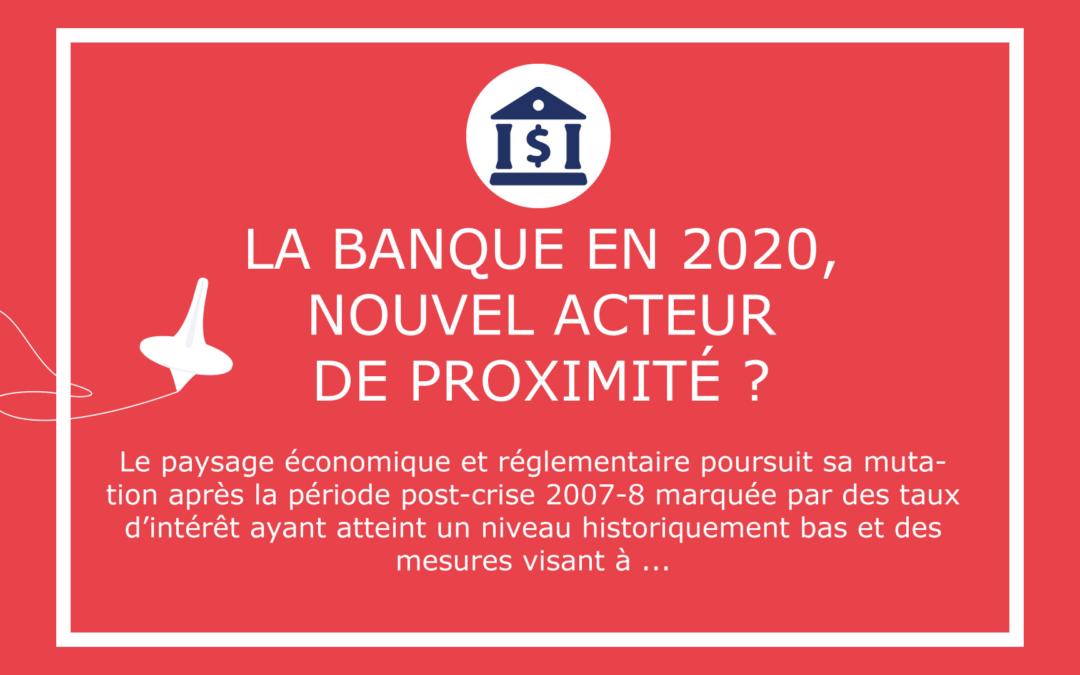 La banque en 2020, nouvel acteur de proximité ?