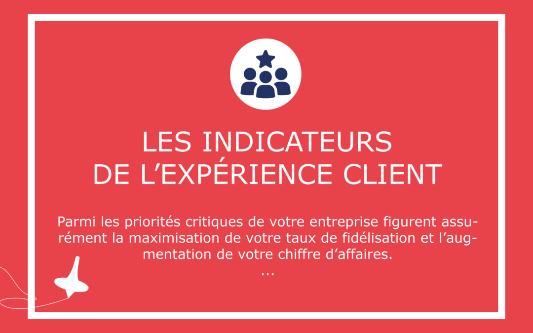 Les indicateurs de l'expérience client