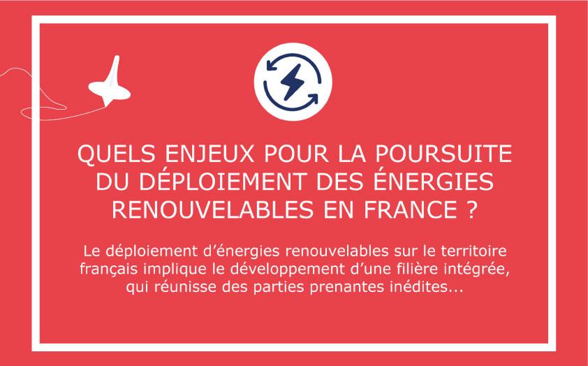 Quels sont les enjeux pour la poursuite du déploiement des énergies renouvelables en France ?
