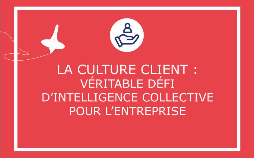 La Culture Client : véritable défi d'intelligence collective pour l'entreprise
