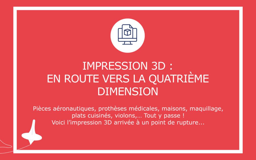 Impression 3D : en route vers la quatrième dimension !