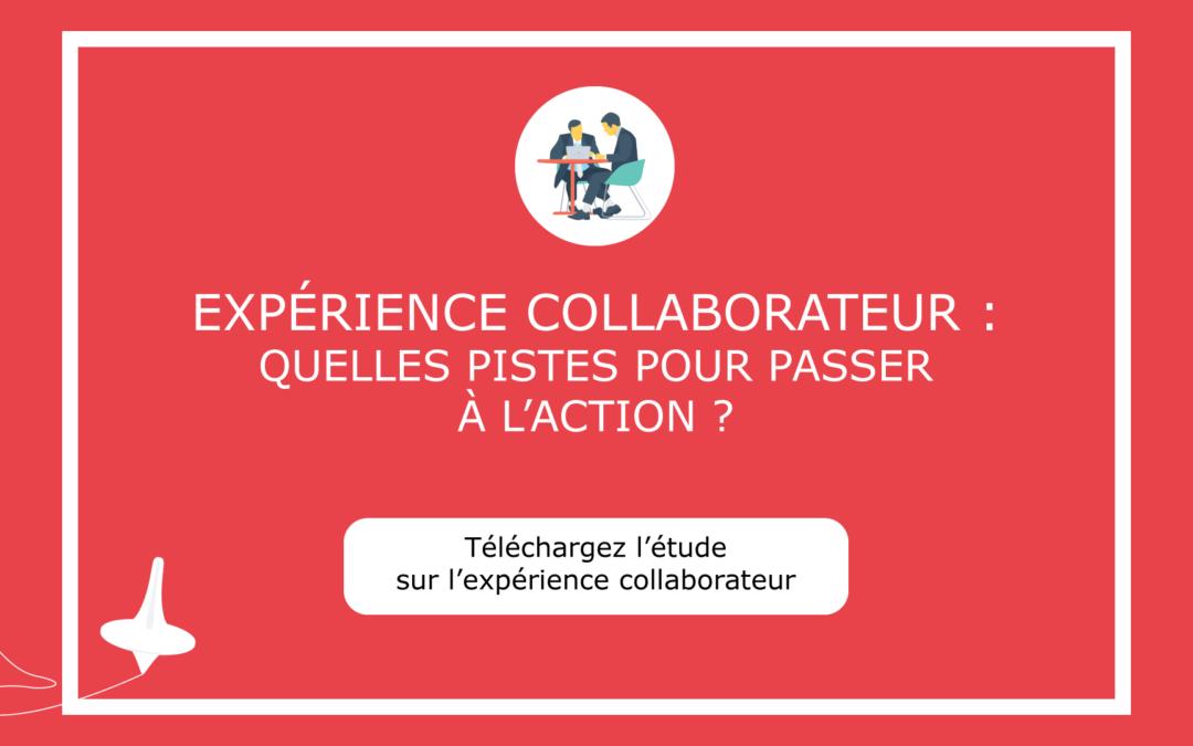 Expérience Collaborateur : quelles pistes pour passer à l'action ? – Téléchargez le livre blanc