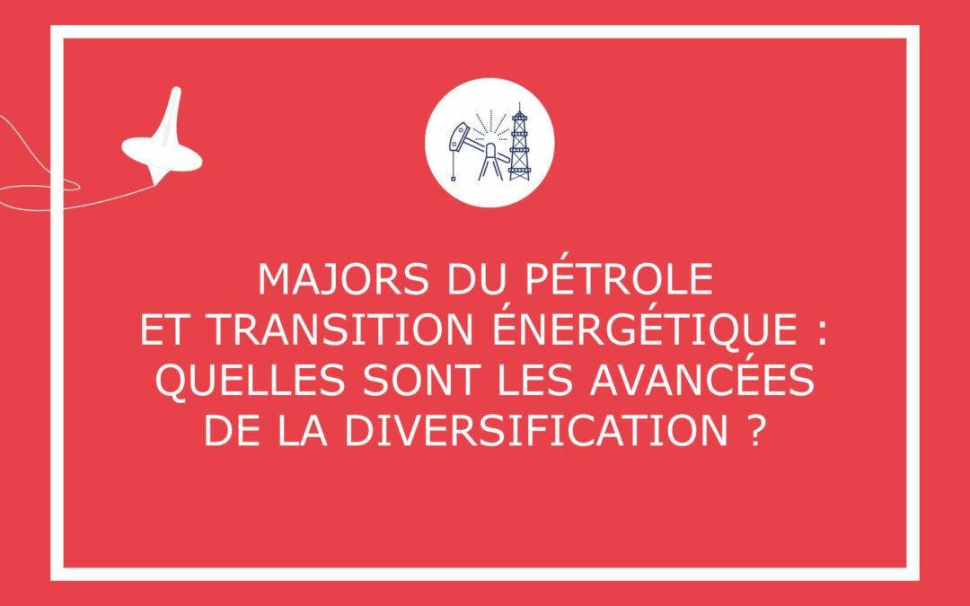 Majors du pétrole et transition énergétique : quelles sont les avancées de la diversification ?
