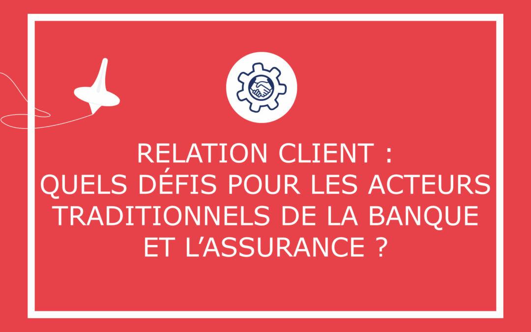 Relation client: Quels défis pour les acteurs traditionnels de la Banque et l'Assurance?