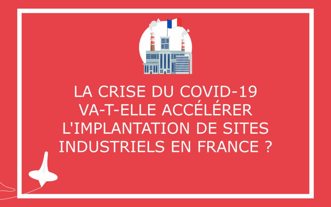 La crise du COVID-19 va-t-elle accélérer l'implantation de sites industriels en France ?