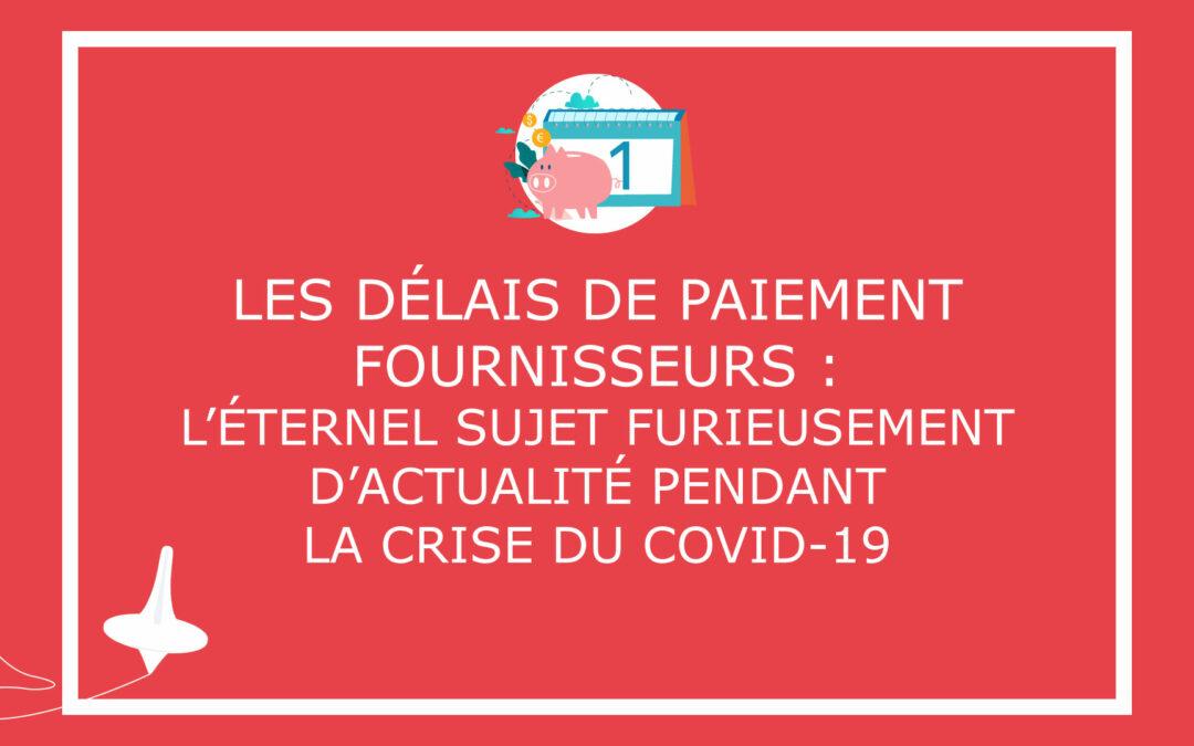 Les délais de paiement fournisseurs : l'éternel sujet furieusement d'actualité pendant la crise du COVID19