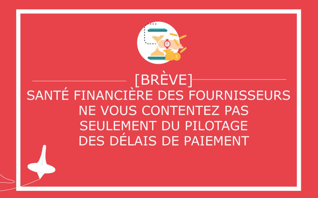 Santé financière des fournisseurs : ne vous contentez pas seulement du pilotage des délais de paiement