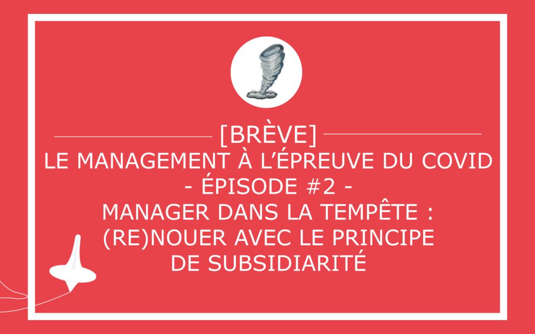 Le management à l'épreuve du COVID – Épisode #2: Manager dans la tempête: (re)nouer avec le principe de subsidiarité