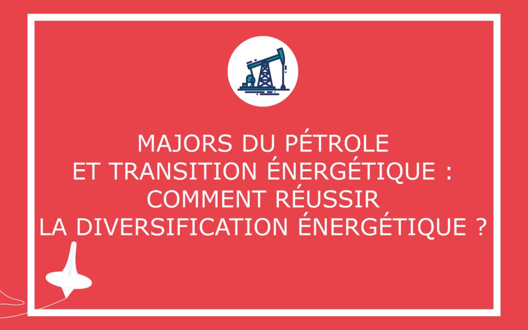 Majors du pétrole et transition énergétique: Comment réussir la diversificationénergétique ?