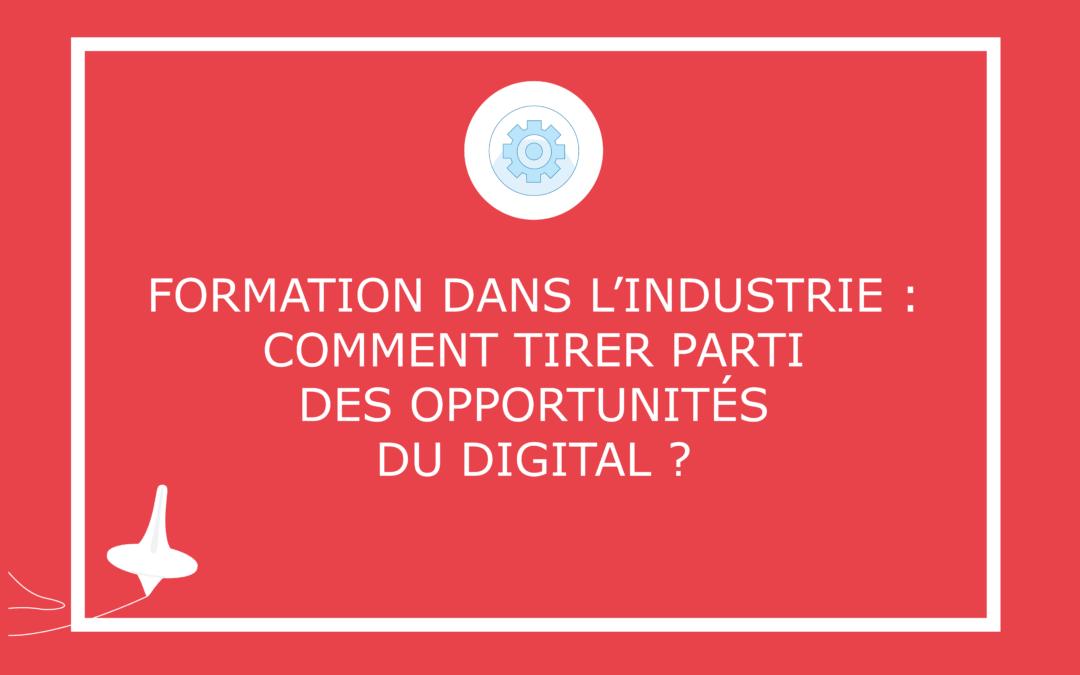 Formation dans l'industrie : comment tirer parti des opportunités du digital?