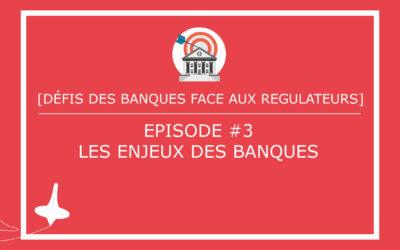 [DÉFIS DES BANQUES FACE AUX REGULATEURS] – Episode #3 – Quels enjeux pour les banques ?