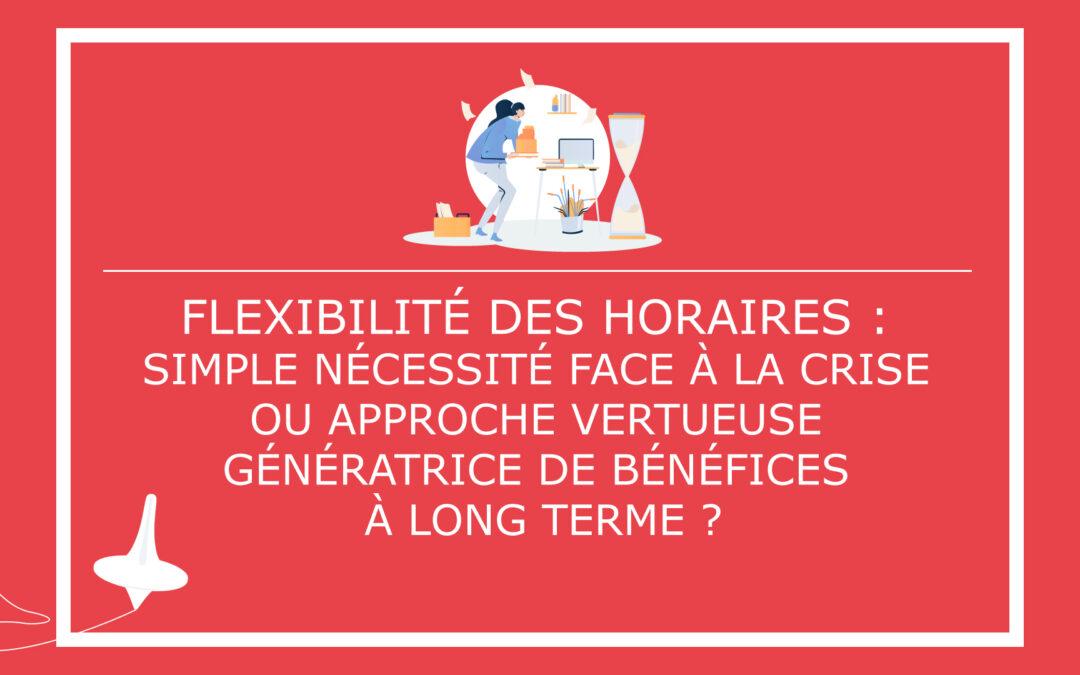 La flexibilité des horaires : simple nécessité face à la crise ou approche vertueuse génératrice de bénéfices à long terme ?