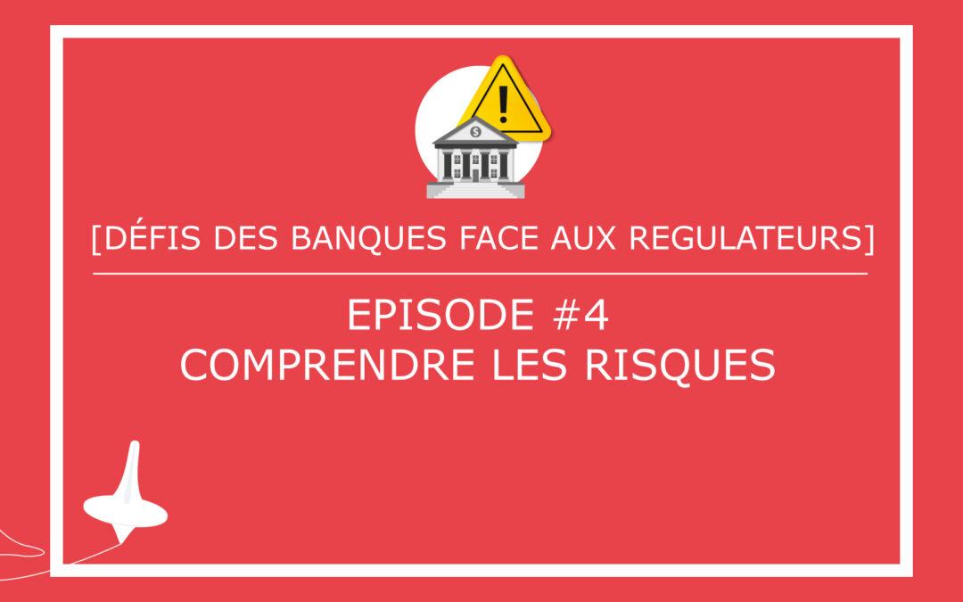 [DÉFIS DES BANQUES FACE AUX REGULATEURS] – Episode #4 – Comprendre les risques
