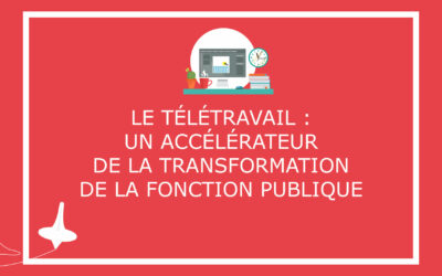 Le télétravail : un accélérateur de la transformation de la fonction publique