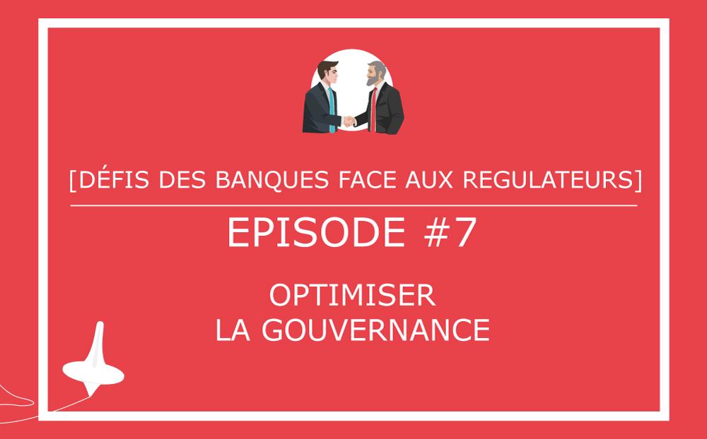 [DÉFIS DES BANQUES FACE AUX REGULATEURS] – Episode #7 – Optimiser la gouvernance