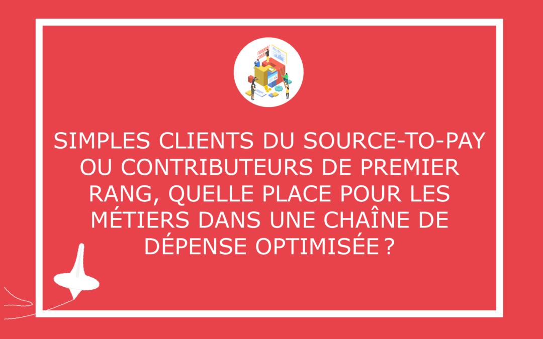 Simples clients du Source-to-Pay ou contributeurs de premier rang, quelle place pour les métiers dans une chaîne de dépense optimisée?
