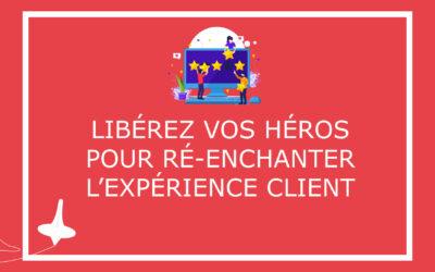 Libérez vos héros pour ré-enchanter l'expérience client