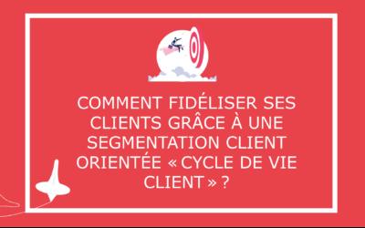 Comment fidéliser ses clients grâce à une segmentation client orientée « cycle de vie »