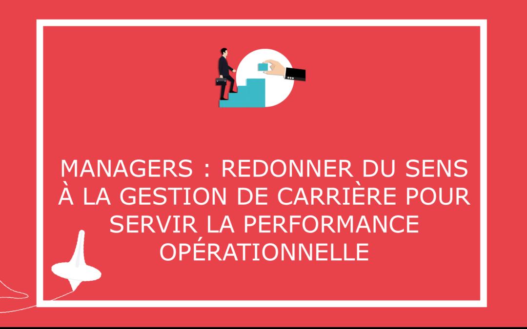 Managers : Redonner du sens à la gestion de carrière pour servir la performance opérationnelle