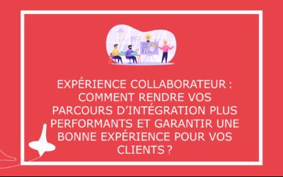 Expérience collaborateur: comment rendre vos parcours d'intégration plus performants et garantir une bonne expérience pour vos clients?