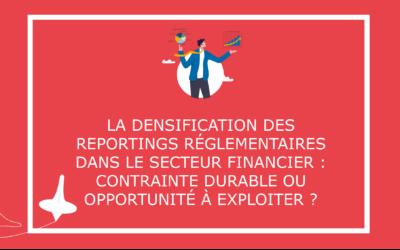 La densification des reportings réglementaires dans le secteur financier : contrainte durable ou opportunité à exploiter ?