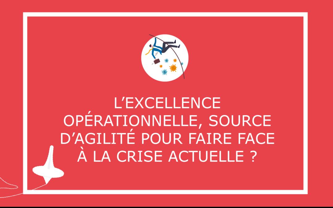 L'excellence opérationnelle, source d'agilité pour faire face à la crise actuelle ?